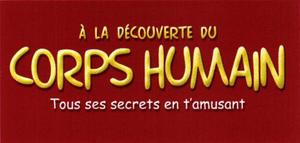 A La Decouverte Du Corps Humain Tous Ses Secrets En T
